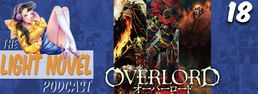 Light Novel Podcast episode 18 overlord