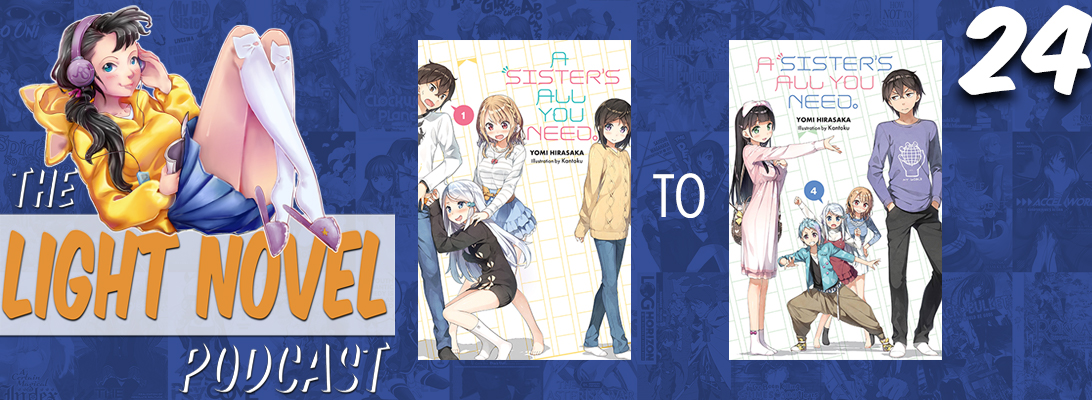 Light Novel Podcast episode 24 a sister's is all you need